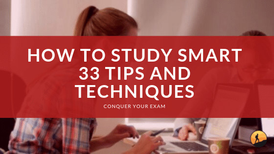 How To Study Smart 33 Tips And Techniques