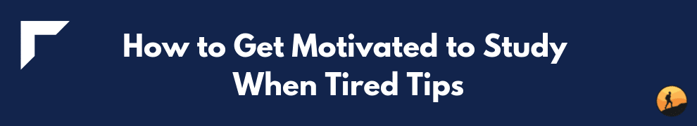 How to Get Motivated to Study When Tired Tips
