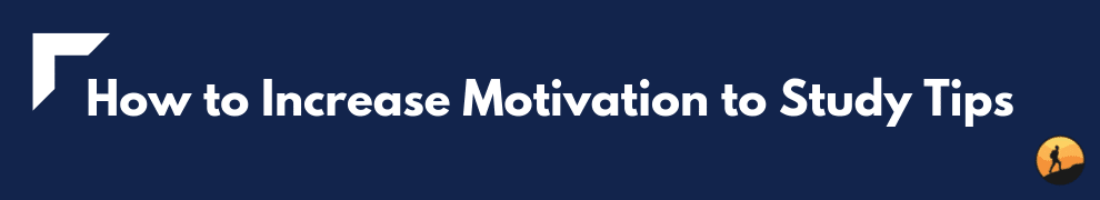 How to Increase Motivation to Study Tips