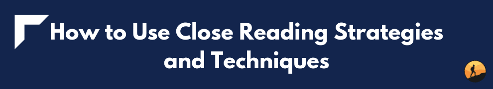 How to Use Close Reading Strategies and Techniques