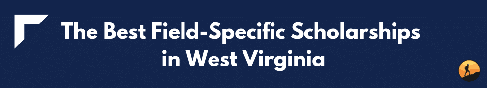 The Best Field-Specific Scholarships in West Virginia