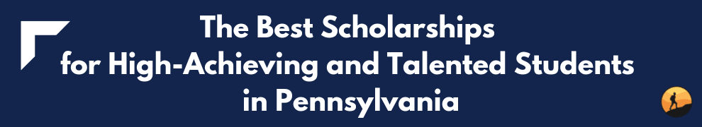 The Best Scholarships for High-Achieving and Talented Students in Pennsylvania