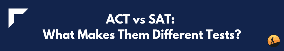 ACT vs SAT What Makes Them Different Tests