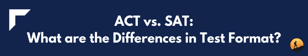 ACT vs. SAT What are the Differences in Test Format