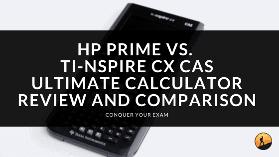 HP Prime Vs. TI-Nspire CX CAS Ultimate Calculator Review And Comparison