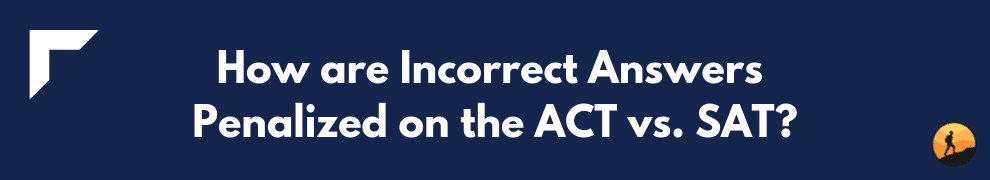 How are Incorrect Answers Penalized on the ACT vs. SAT