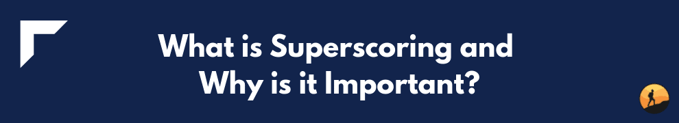 What is Superscoring and Why is it Important