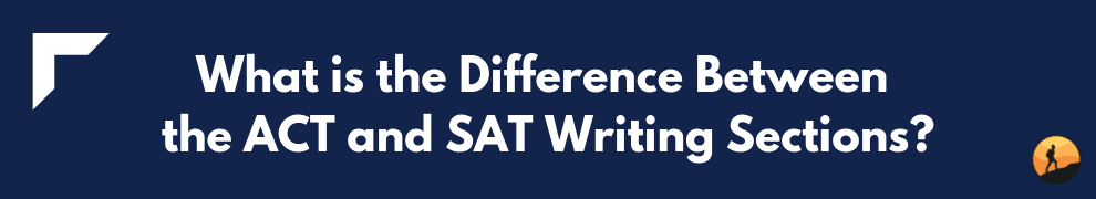 What is the Difference Between the ACT and SAT Writing Sections