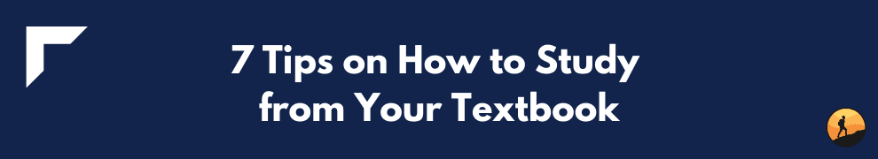 7 Tips on How to Study from Your Textbook