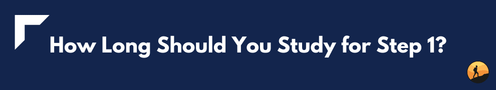How Long Should You Study for Step 1?