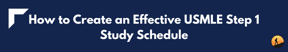 How to Create an Effective USMLE Step 1 Study Schedule