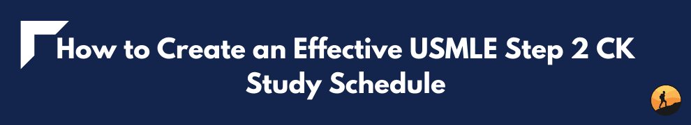 How to Create an Effective USMLE Step 2 CK Study Schedule
