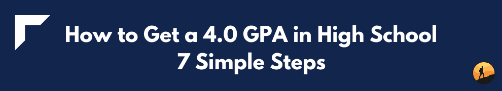 How to Get a 4.0 GPA in High School: 7 Simple Steps