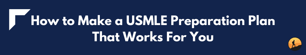 How to Make a USMLE Preparation Plan That Works For You