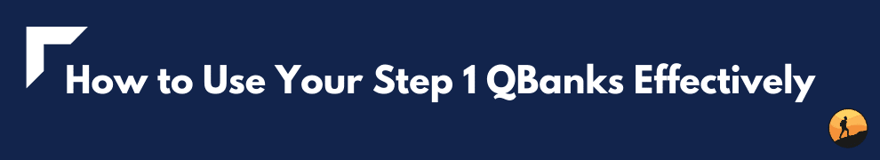 How to Use Your Step 1 QBanks Effectively