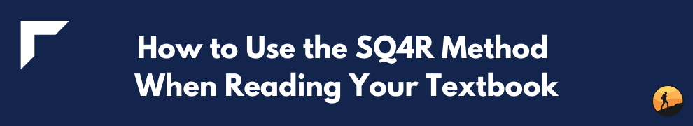 How to Use the SQ4R Method When Reading Your Textbook