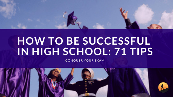How to be Successful in High School: 71 Tips