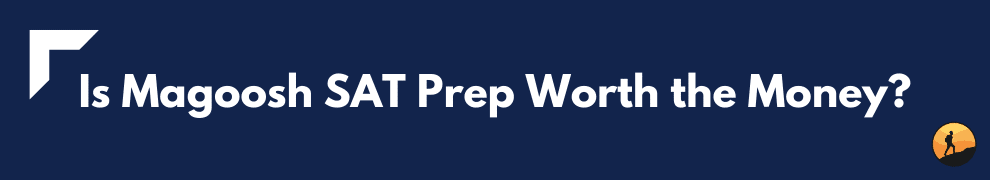 Is Magoosh SAT Prep Worth the Money?