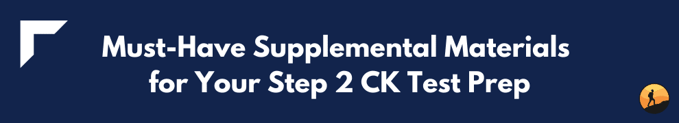 Must-Have Supplemental Materials for Your Step 2 CK Test Prep