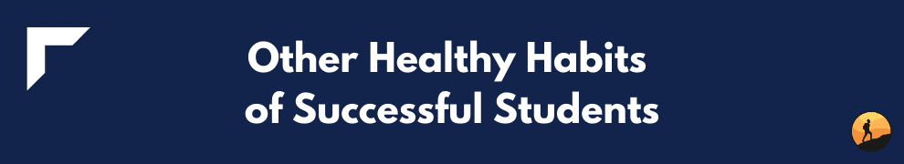 Other Healthy Habits of Successful Students