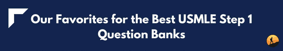 Our Favorites for the Best USMLE Step 1 Question Banks