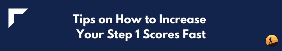 Tips on How to Increase Your Step 1 Scores Fast