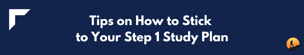 Tips on How to Stick to Your Step 1 Study Plan