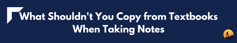 What Shouldn't You Copy from Textbooks When Taking Notes