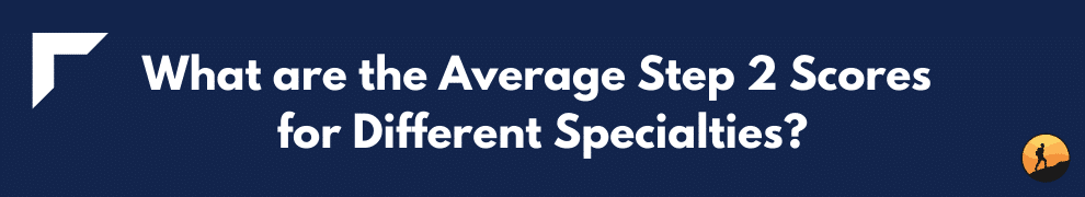 What are the Average Step 2 Scores for Different Specialties?