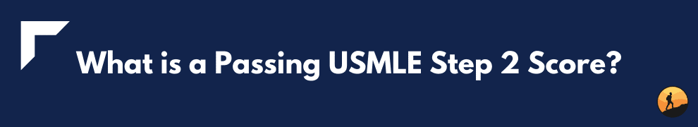 What is a Passing USMLE Step 2 Score?