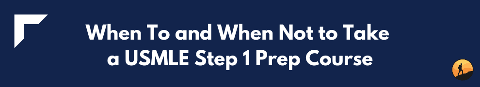 When To and When Not to Take a USMLE Step 1 Prep Course