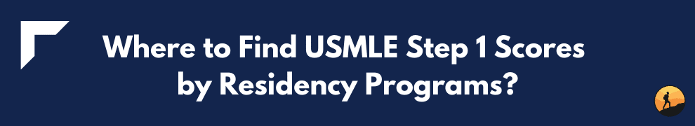 Where to Find USMLE Step 1 Scores by Residency Programs?