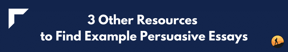 3 Other Resources to Find Example Persuasive Essays
