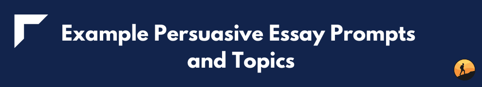 Example Persuasive Essay Prompts and Topics