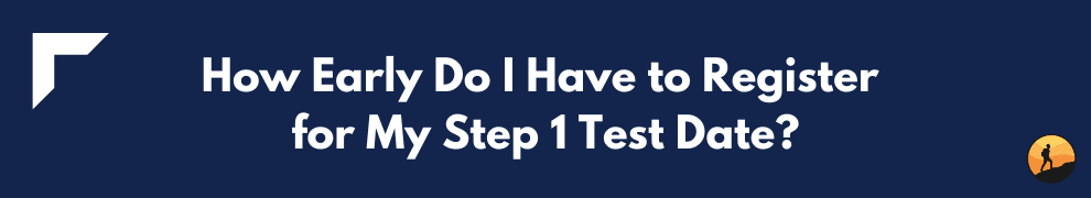 How Early Do I Have to Register for My Step 1 Test Date?