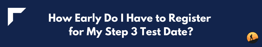 How Early Do I Have to Register for My Step 3 Test Date?
