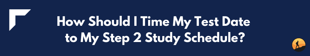 How Should I Time My Test Date to My Step 2 Study Schedule?