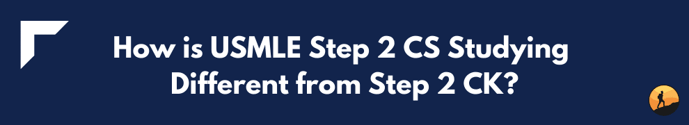 How is USMLE Step 2 CS Studying Different from Step 2 CK?