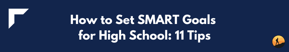 How to Set SMART Goals for High School: 11 Tips