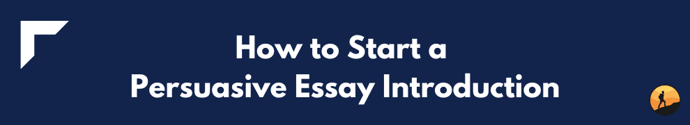How to Start a Persuasive Essay Introduction