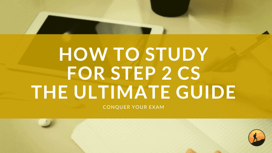 How to Study for Step 2 CS: The Ultimate Guide