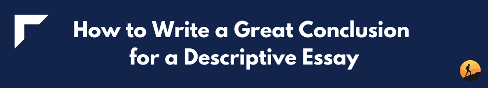 How to Write a Great Conclusion for a Descriptive Essay