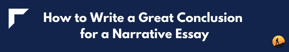 How to Write a Great Conclusion for a Narrative Essay