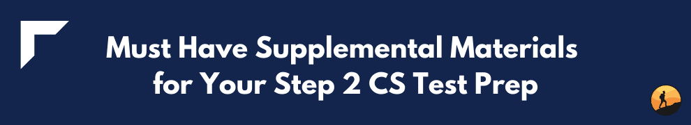 Must Have Supplemental Materials for Your Step 2 CS Test Prep