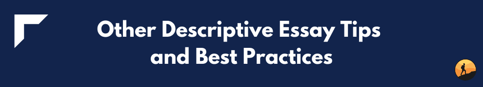 Other Descriptive Essay Tips and Best Practices