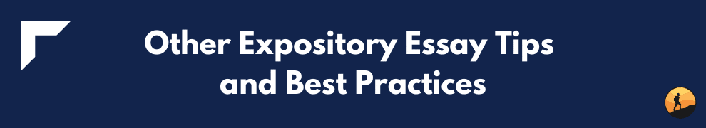 Other Expository Essay Tips and Best Practices