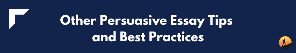 Other Persuasive Essay Tips and Best Practices