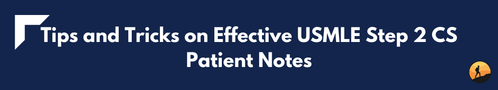 Tips and Tricks on Effective USMLE Step 2 CS Patient Notes