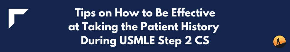 Tips on How to Be Effective at Taking the Patient History During USMLE Step 2 CS