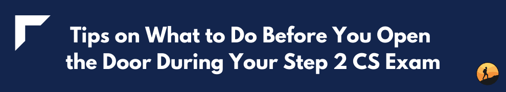 Tips on What to Do Before You Open the Door During Your Step 2 CS Exam